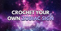 Crochet Your Own Zodiac Sign| This cute article tells you about your crochet style based on your zodiac.