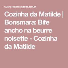 Cozinha da Matilde | Bonsmara: Bife ancho na beurre noisette - Cozinha da Matilde