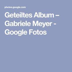 Geteiltes Album – Gabriele Meyer - GoogleFotos