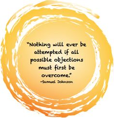 Nothing will ever be attempted if all possible objections must first be overcome.