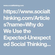 https://www.socialthinking.com/Articles?name=Why do We Use the Expected-Unexpected Social Thinking Vocabulary Article