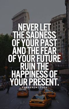 Always stay in the present