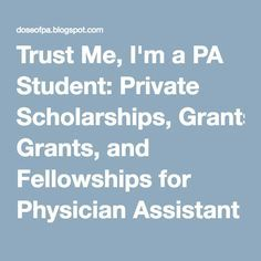 Trust Me, I'm a PA Student: Private Scholarships, Grants, and Fellowships for Physician Assistant Students