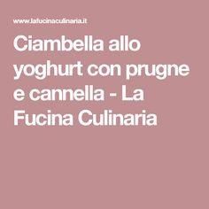 Ciambella allo yoghurt con prugne e cannella - La Fucina Culinaria