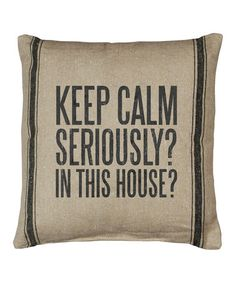 Loving this Natural 'Keep Calm Seriously? In This House?' Pillow on #zulily! #zulilyfinds