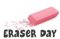 April 15 is Eraser Day.  If you no longer actually write anything, consider it a metaphor!