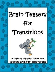 Brain Teasers for Transitions by The Teacher Next Door are a set of 25 pages with more than 250 higher level thinking activities that are perfect when you have an extra five to ten minutes right before recess or lunch when the kids are restless and you know it's time to switch things around. Awesome to have on hand for a substitute too! $