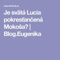 Je svätá Lucia pokresťančená Mokoša? | Blog.Eugenika