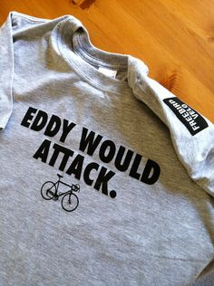 "tonysteward: ""classicvintagecycling: ""Eddy Would Attack t-shirt by freebirdvelo on etsy. Cycling Motivation, Cycling Quotes, Cycling Art, Road Cycling, Cycling Bikes, Cycling T Shirts, Cycling Jerseys, Road Bike Women, Cargo Bike"