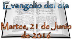 Evangelio del día (Martes, 21 de Junio de 2016)
