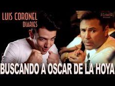 """LUIS CORONEL DIARIES """"EN BUSCA DE OSCAR DE LA HOYA"""" EP 01 - YouTube"""