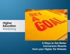 6 Ways to Get Better Conversion Results from your Higher Education Website.