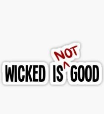 Wicked Is Good Sticker