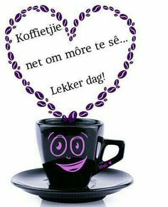 Geseende daggie Good Morning Prayer, Morning Prayers, Good Morning Wishes, Day Wishes, Morning Messages, Greetings For The Day, Lekker Dag, Afrikaanse Quotes, Goeie Nag