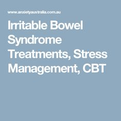 Irritable Bowel Syndrome Treatments, Stress Management, CBT