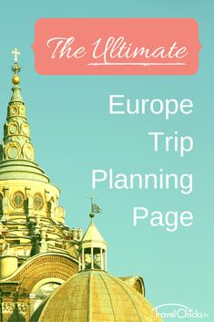 The ultimate Europe trip planning page - Links to all of the steps to take and free planning resources to download.