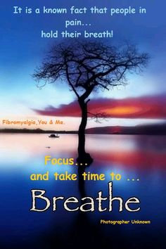 People in pain hold their breath a lot.  I didn't know this but It makes sense & I catch myself doing it a lot