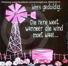 die Here weet wanneer die wind moet waai. Heart Quotes, Words Quotes, Sayings, Inspirational Qoutes, Motivational, Funky Quotes, Farm Paintings, Afrikaanse Quotes, Goeie More
