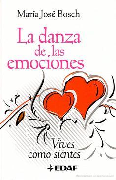 La danza de las emociones: Vives como sientes - María José Bosch - Google Libros