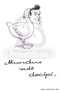 """""""Mundus vult decipi- Die Welt will betrogen sein."""" Entchen-Edition. (Zu bestellen auf www.primatebrain.com.)"""