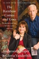 The rainbow comes and goes : a mother and son talk about life, love, and loss by Anderson Cooper and Gloria Vanderbilt.