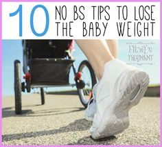 10 No BS Tips to Lose the Baby Weight / #6 is so backwards to what most people think but so right!!