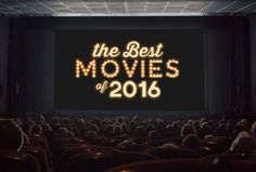 Best Movies of 2016 - New Movie Releases Worth Seeing This Year