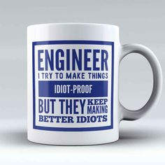 """Limited Edition - """"Idiot-Proof Engineer"""" Mug Math Jokes, Science Jokes, Forensic Science, Life Science, Funny Coffee Mugs, Funny Mugs, Ingenieur Humor, Diy Christmas Gifts For Dad, Engineering Quotes"""