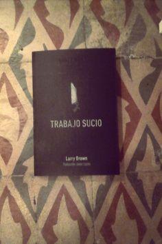 """""""Trabajo sucio""""  de Larry Brown ed. Dirty works"""