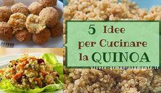 Ricette con quinoa semplici e leggere per fare insalate, polpette di quinoa…