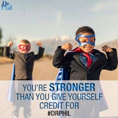 You're stronger than you give yourself credit for! #DrPhil