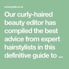 Our curly-haired beauty editor has compiled the best advice from expert hairstylists in this definitive guide to styling curly hair.