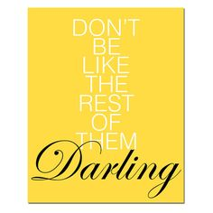 Dont Be Like The Rest Of Them Darling  11x14 Modern by Tessyla, $25.00