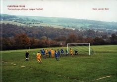 European Fields - Hans Van Der Meer -  2006 Typical Durch book combines irony and sadness. The subject is amateur football in Europe shot from a distance.