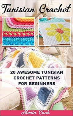 Amazon.com: Tunisian Crochet: 20 Awesome Tunisian Crochet Patterns For Beginners: (Tunisian Crochet Books, Tunisian Crochet Stitch Guide, Crochet Patterns) (Crochet, ... Corner, Toymaking, Crochet for beginners) eBook: Maria Cook: Kindle Store