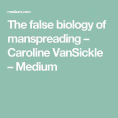 The false biology of manspreading – Caroline VanSickle – Medium