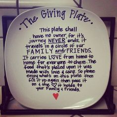 "The+Giving+Plate:+""This+plate+shall+have+no+owner+for+its+journey+never+ends,+It+travels+in+a+circle+of+our+family+and+friends.+It+carries+love+from+home+to+home+for+everyone+to+share,+The+food+that's+placed+upon+it+was+made+with+love+and+care.+So+please+enjoy+what's+on+the+plate,+Then+fill+it+up+again,+Then+pass+along+the+love+it+holds+to+your+family+and+friends.""+I+love+this+idea!+#Christmas+#Christmas+Decorations"