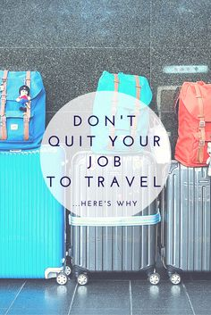 I left America in 2013 and have yet to return. Here's why I don't think you should quit your job to travel the world.