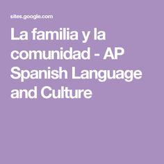 La familia y la comunidad - AP Spanish Language and Culture