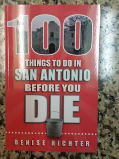"""100 Things to do in San Antonio Before You Die"" by Denise Richter"