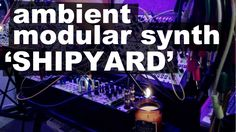 "Ambient modular synth, generative music patch: ""Shipyard"" by POB"