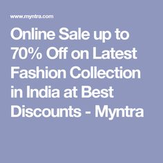 Online Sale up to 70% Off on Latest Fashion Collection in India at Best Discounts - Myntra