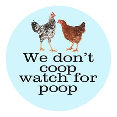 You laugh...but if you have free range chickens you know it's true! These stickers are perfect for your car, locker, notebook, anywhere you want to show your unique life! Our hope with these is to pro