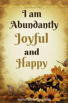 I am abundantly joyful and happy. Peace Quotes, Quotes To Live By, I Am Happy Quotes, Joy Quotes, Positive Business Quotes, Positive Quotes, Love Affirmations, Prosperity Affirmations, Positive Thinking Tips
