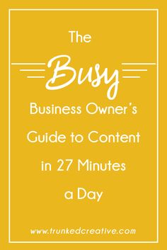 Here's how to create content for your business that your customers will LOVE in only 27 minutes a day!