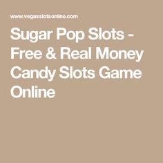 Sugar Pop Slots - Free & Real Money Candy Slots Game Online