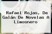 http://tecnoautos.com/wp-content/uploads/imagenes/tendencias/thumbs/rafael-rojas-de-galan-de-novelas-a-limosnero.jpg Rafael Rojas. Rafael Rojas, de galán de novelas a limosnero, Enlaces, Imágenes, Videos y Tweets - http://tecnoautos.com/actualidad/rafael-rojas-rafael-rojas-de-galan-de-novelas-a-limosnero/