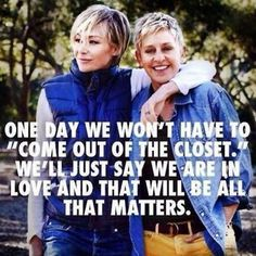 One day, we won't have to come out of the closet http://www.evematch.com/ #Gay #Pride #Queer #Lesbian #Hotgirls #Inspiring #Love #Girlslove #Quote