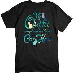 [Basic Tee] - No Outfit Is Complete Without Cat Hair - Artopia #cats #cathair #outfit #cathairdontcare #catmom