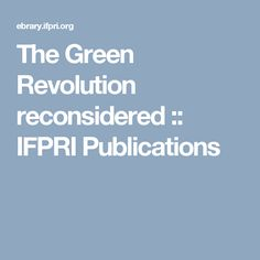 The Green Revolution reconsidered :: IFPRI Publications